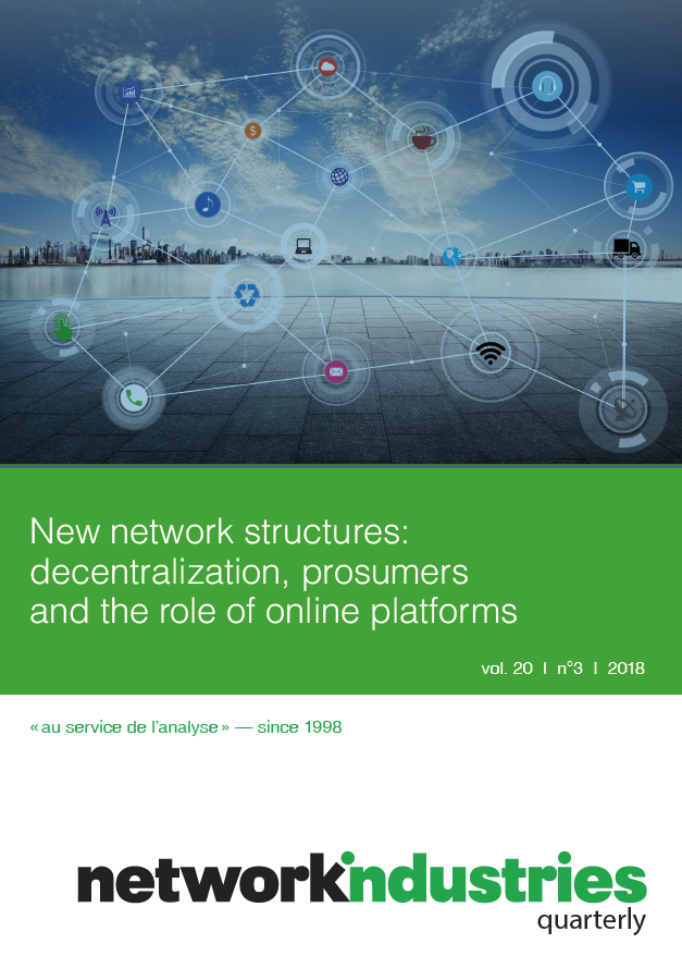 Network Industries Quarterly, Vol. 20, No. 3 – New network structures:  decentralization, prosumers and the role of online platforms