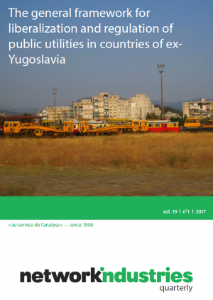 Network Industries Quarterly, Vol. 19, No. 1 – The general framework for liberalization and regulation of public utilities in countries of ex-Yugoslavia